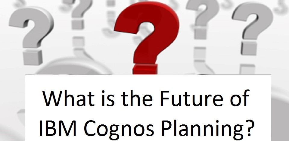 What Is The Future Of IBM Cognos Planning? - Lodestar Solutions