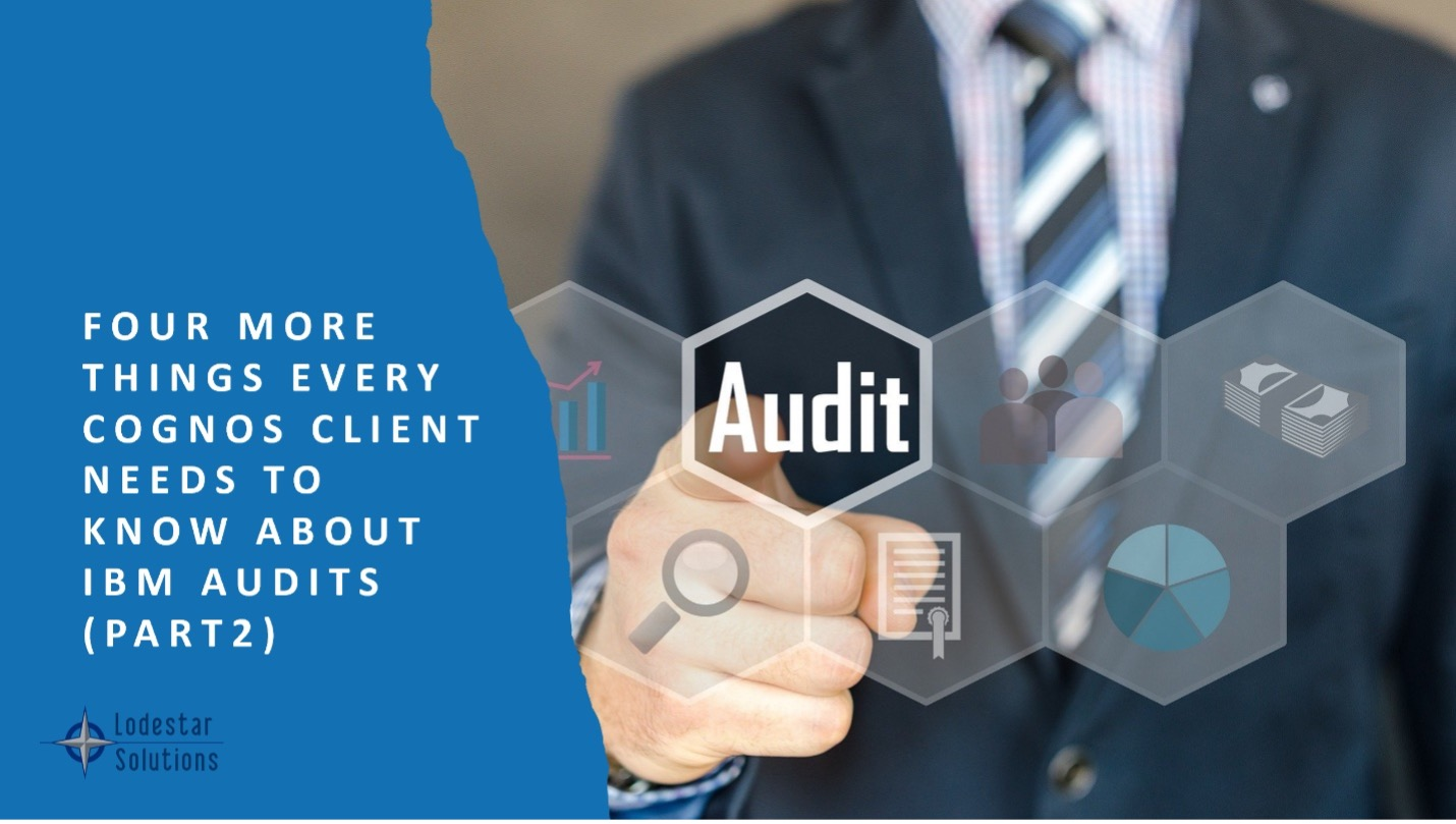 Four More Things Every Cognos Client Needs to Know About IBM Audits
