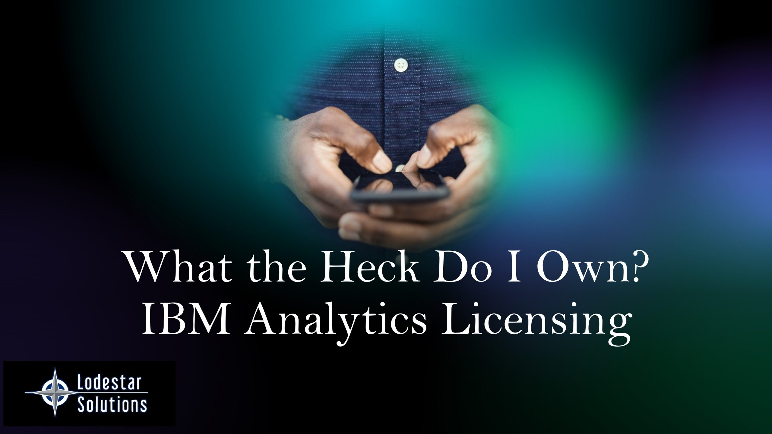 What the Heck Do I Own - IBM Analytics Licensing